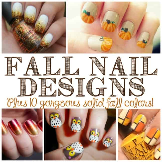 Fall Nail Designs + 10 solid colors