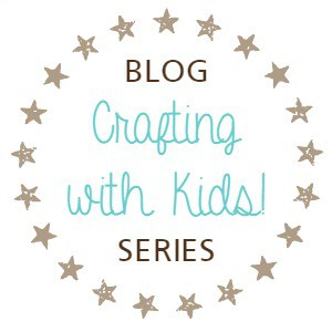 Crafting with Kids! Blog Series